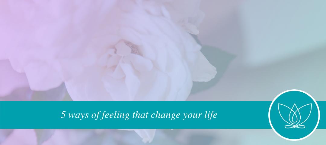 5 ways of feeling that change your life