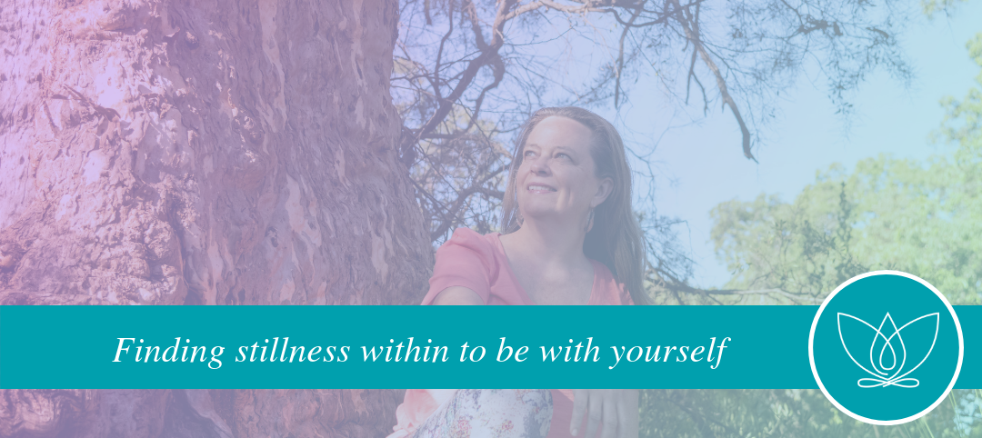 finding stillness within to be with yourself