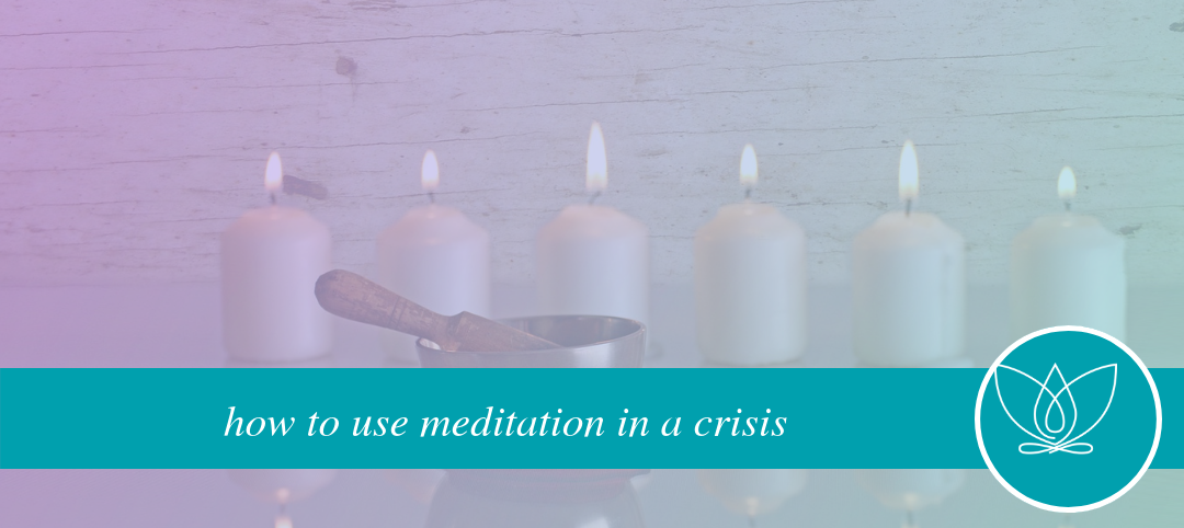 how to use meditation in a crisis