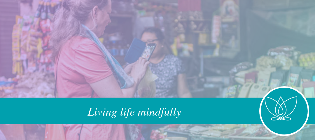 are you living life mindfully?