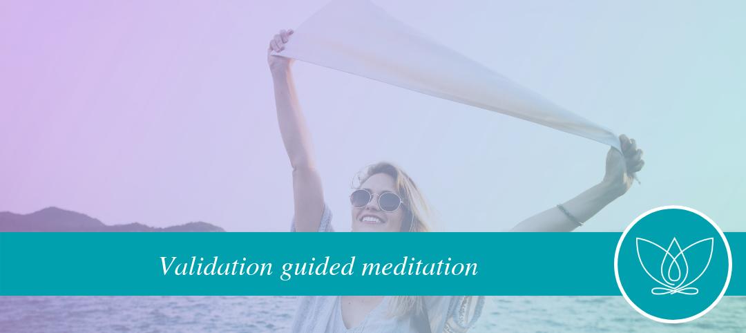 Validation guided meditation
