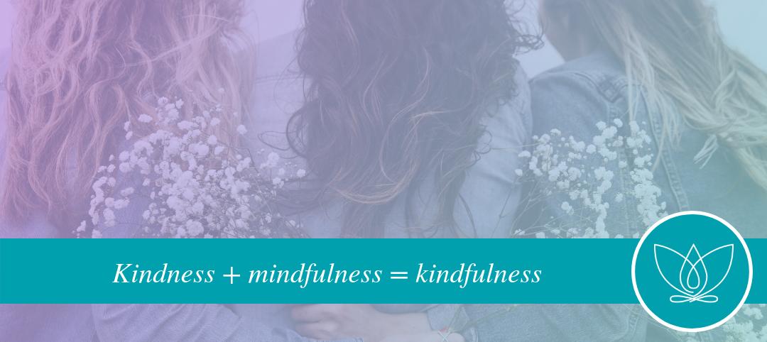 Kindness and mindfulness = kindfulness