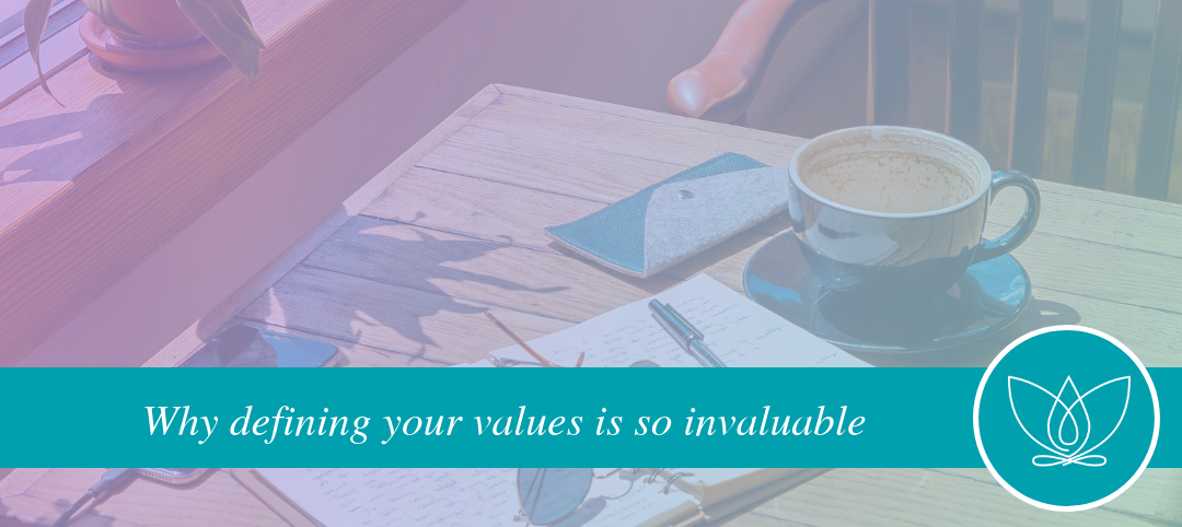 Why Defining Your Values is Invaluable in Your Life