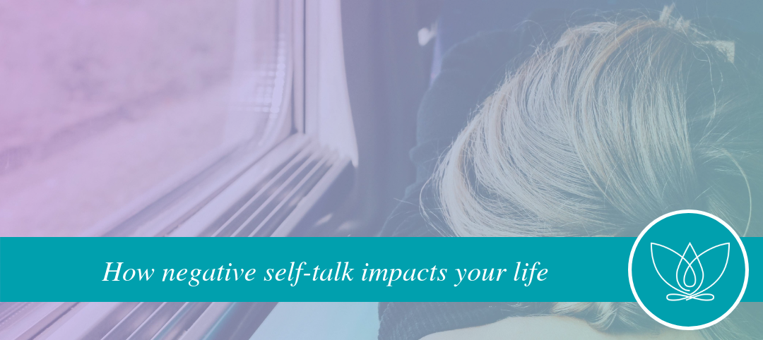 How negative self talk impacts your life