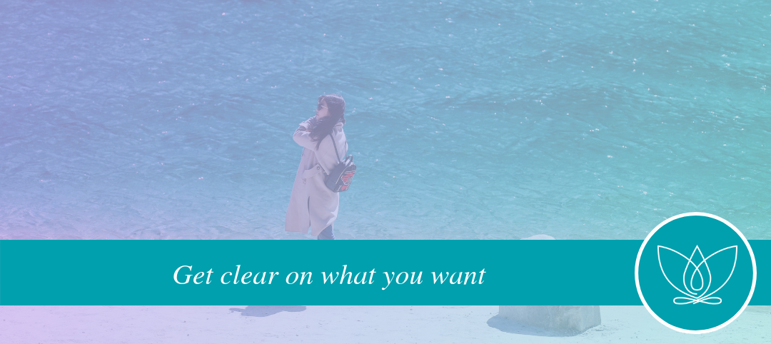 How to get clear on what you want