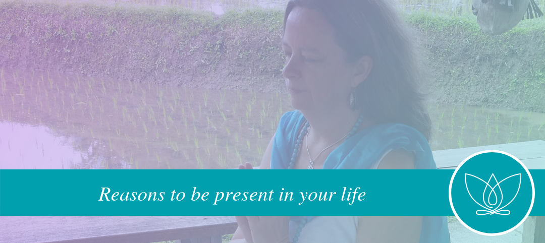 7 reasons to be more present in your life
