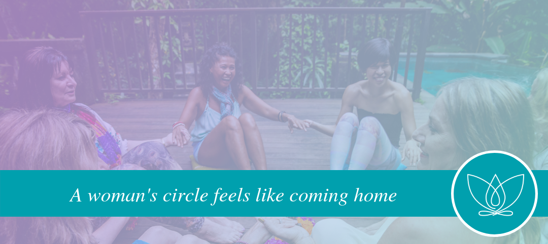 How being in a Woman's Circle feels like coming home