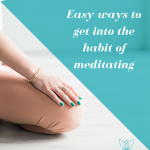 Easy ways to get into the habit of meditating