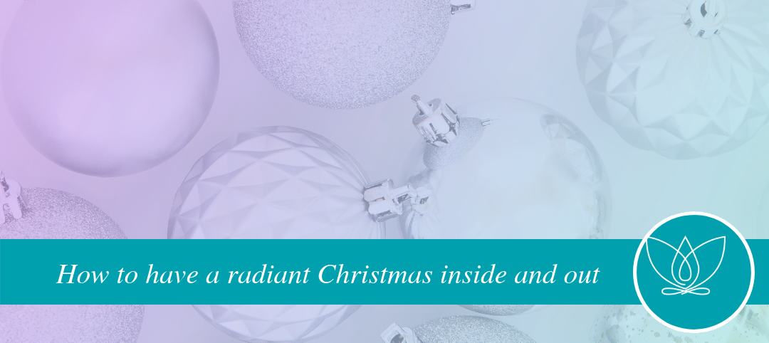 10 easy ways to have a radiant Christmas