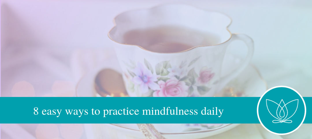8 easy ways to practice mindfulness daily