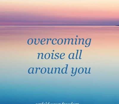 Overcoming the noise and stimulation around you