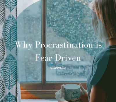 Why Procrastination is Fear Driven and how to stop